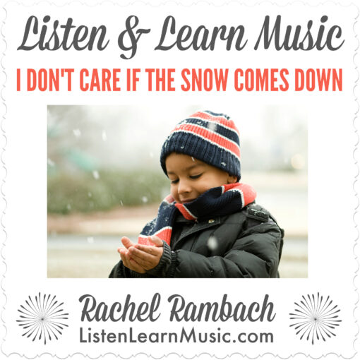 I Don't Care if the Snow Comes Down | Listen & Learn Music | Rachel Rambach