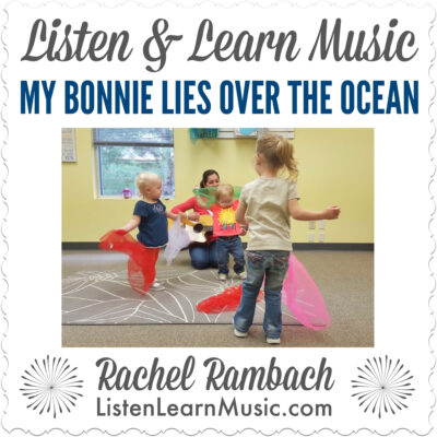 My Bonnie Lies Over the Ocean | Listen & Learn Music | Rachel Rambach