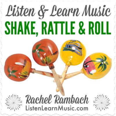 Shake, Rattle & Roll | Listen & Learn Music | Rachel Rambach