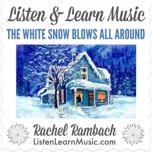 The White Snow Blows All Around | Listen & Learn Music | Rachel Rambach