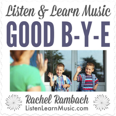 Good B-Y-E | Listen & Learn Music