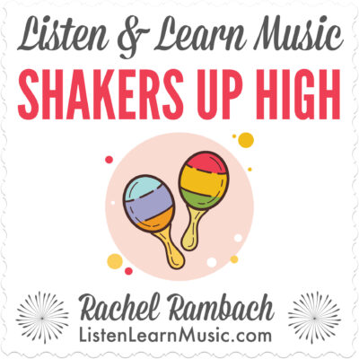Shakers Up High | Listen & Learn Music