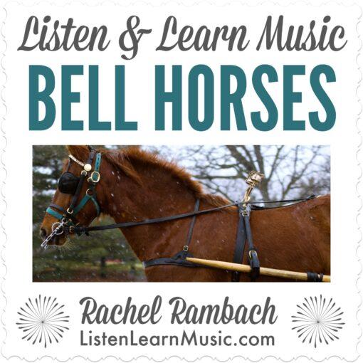 Bell Horses | Listen & Learn Music