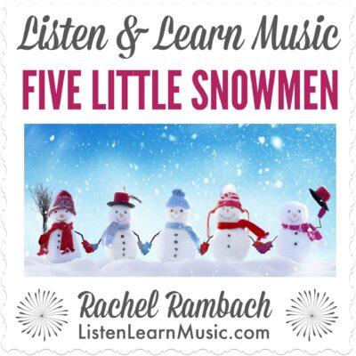 Five Little Snowmen | Listen & Learn Music