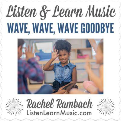 Wave, Wave, Wave Goodbye | Listen & Learn Music