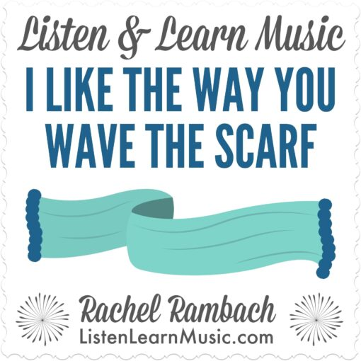 I Like the Way You Wave the Scarf   Listen & Learn Music