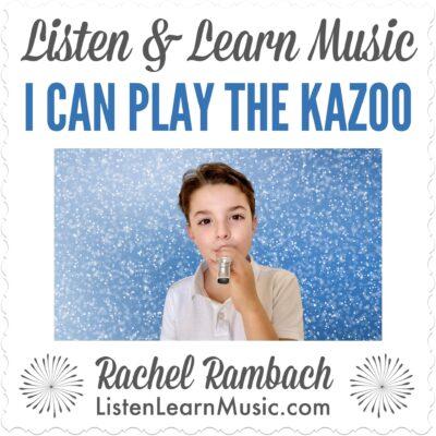 I Can Play the Kazoo   Listen & Learn Music