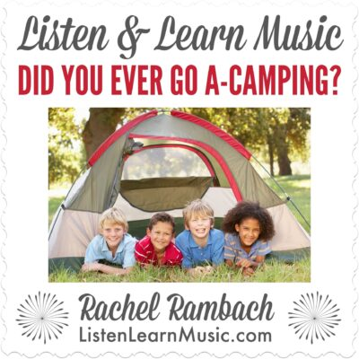 Did You Ever Go A-Camping? | Listen & Learn Music